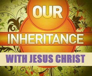 Our Inheritance With the Lord Jesus Christ