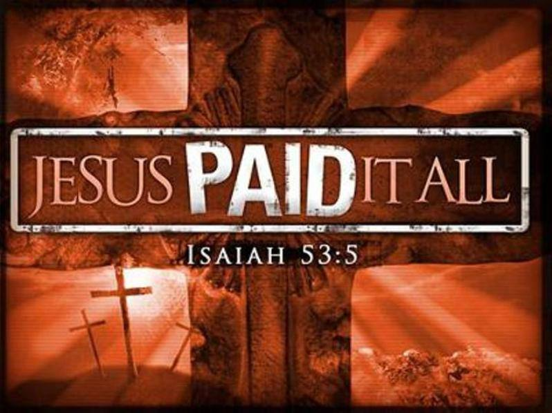 Isaiah 53 – THE SIN-BEARING MESSIAH – THE LORD JESUS CHRIST PAID IT ALL