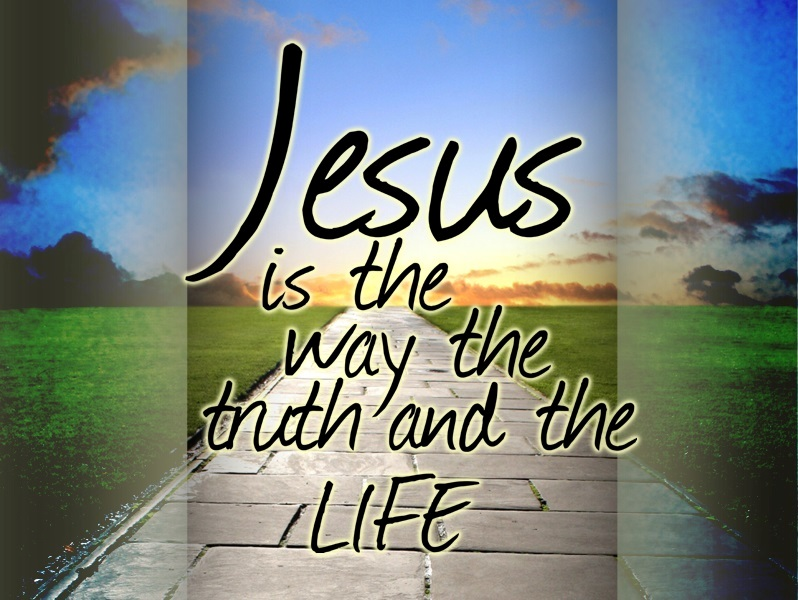 Jesus Is the Way, the Truth, and the Life