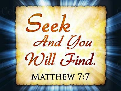 Jesus Said; Seek, and You will Find.