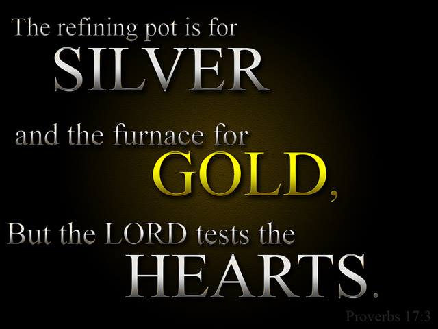 Proverbs 17 – GOD Tests The Hearts