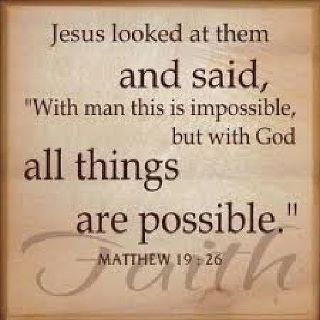 WITH GOD ALL THINGS ARE POSSIBLE.